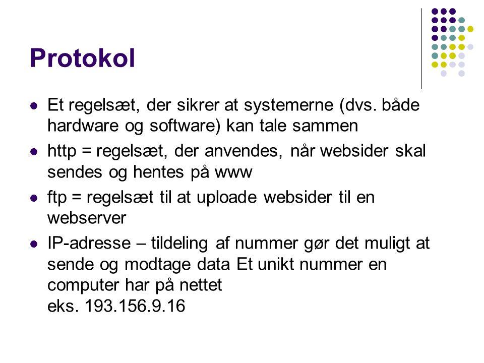 Protokol Et regelsæt, der sikrer at systemerne (dvs. både hardware og software) kan tale sammen.