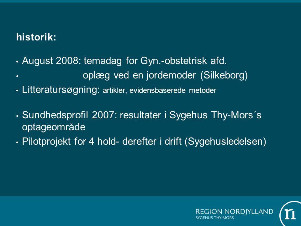 historik: August 2008: temadag for Gyn.-obstetrisk afd. oplæg ved en jordemoder (Silkeborg) Litteratursøgning: artikler, evidensbaserede metoder.