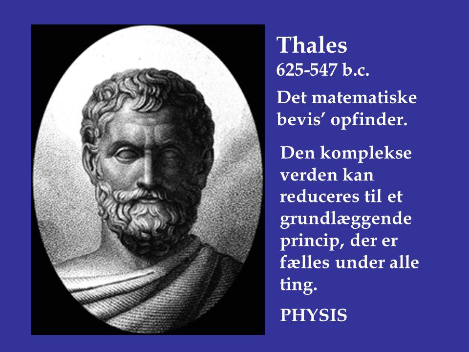 Thales 625-547 b.c. Det matematiske bevis' opfinder.