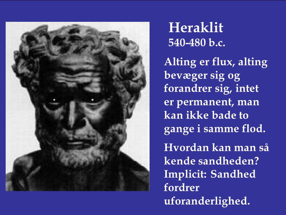 Heraklit 540-480 b.c. Alting er flux, alting bevæger sig og forandrer sig, intet er permanent, man kan ikke bade to gange i samme flod.