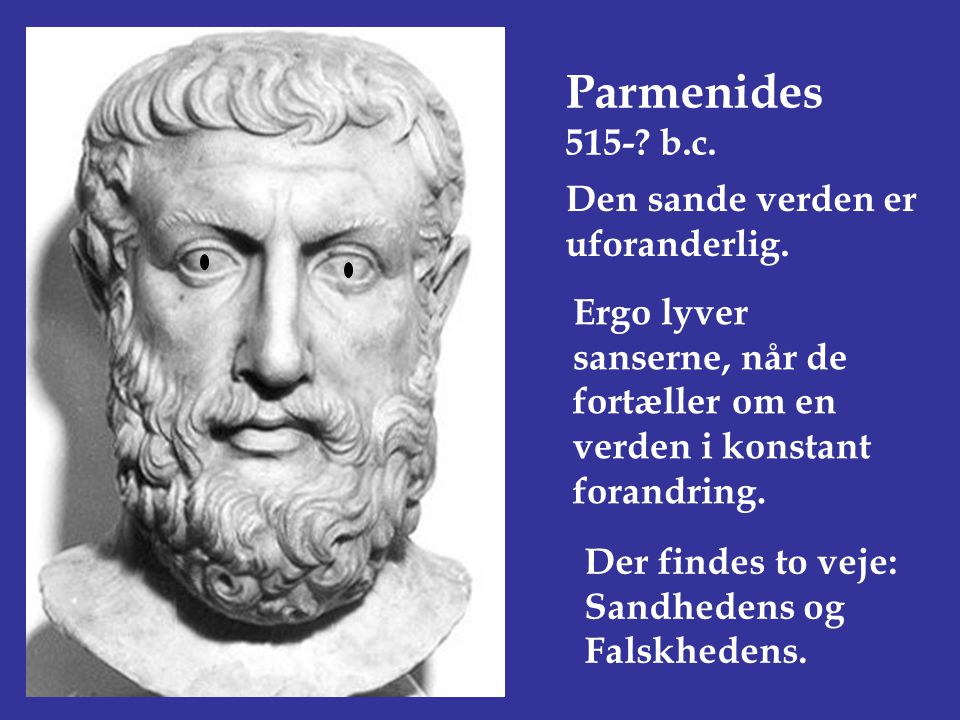 Parmenides 515- b.c. Den sande verden er uforanderlig.