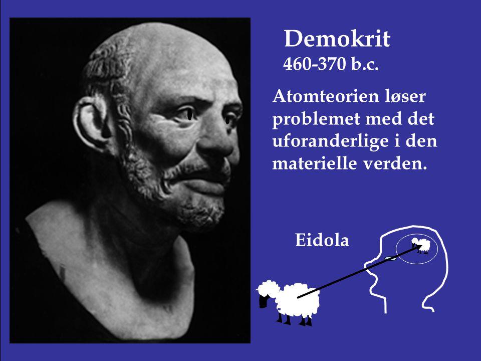 Demokrit 460-370 b.c. Atomteorien løser problemet med det uforanderlige i den materielle verden.