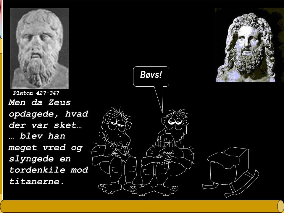 Men da Zeus opdagede, hvad der var sket…