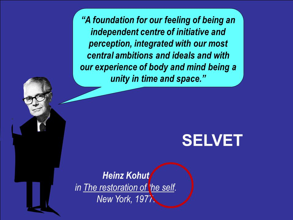 Heinz Kohut in The restoration of the self. New York, 1977.
