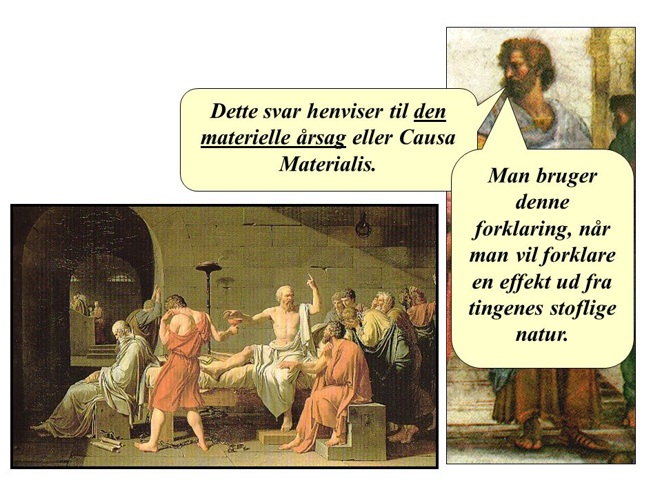 Dette svar henviser til den materielle årsag eller Causa Materialis.