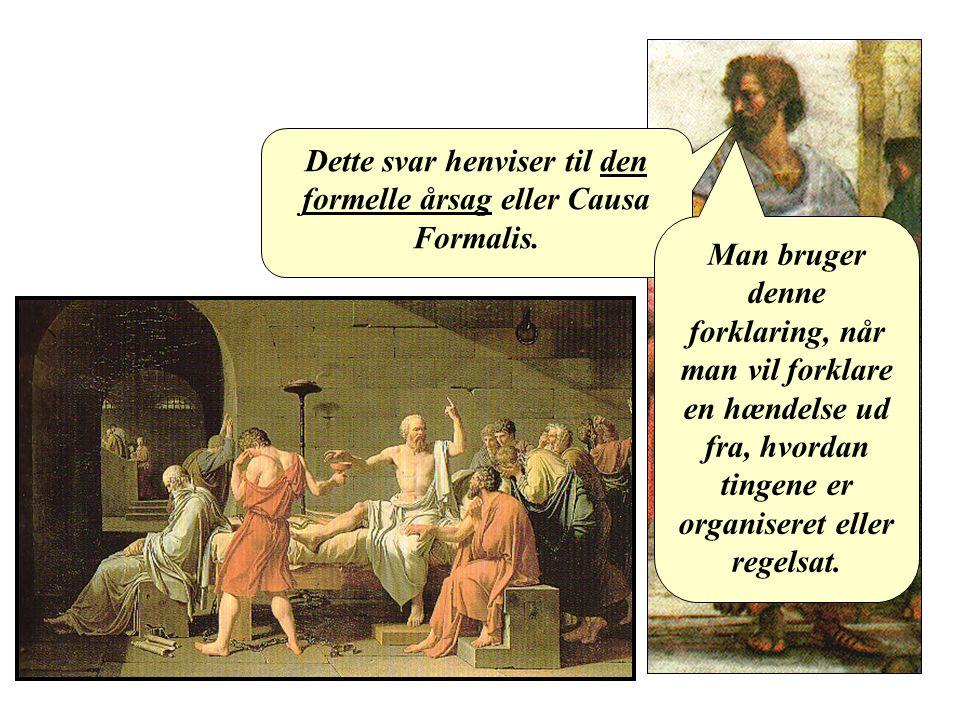 Dette svar henviser til den formelle årsag eller Causa Formalis.