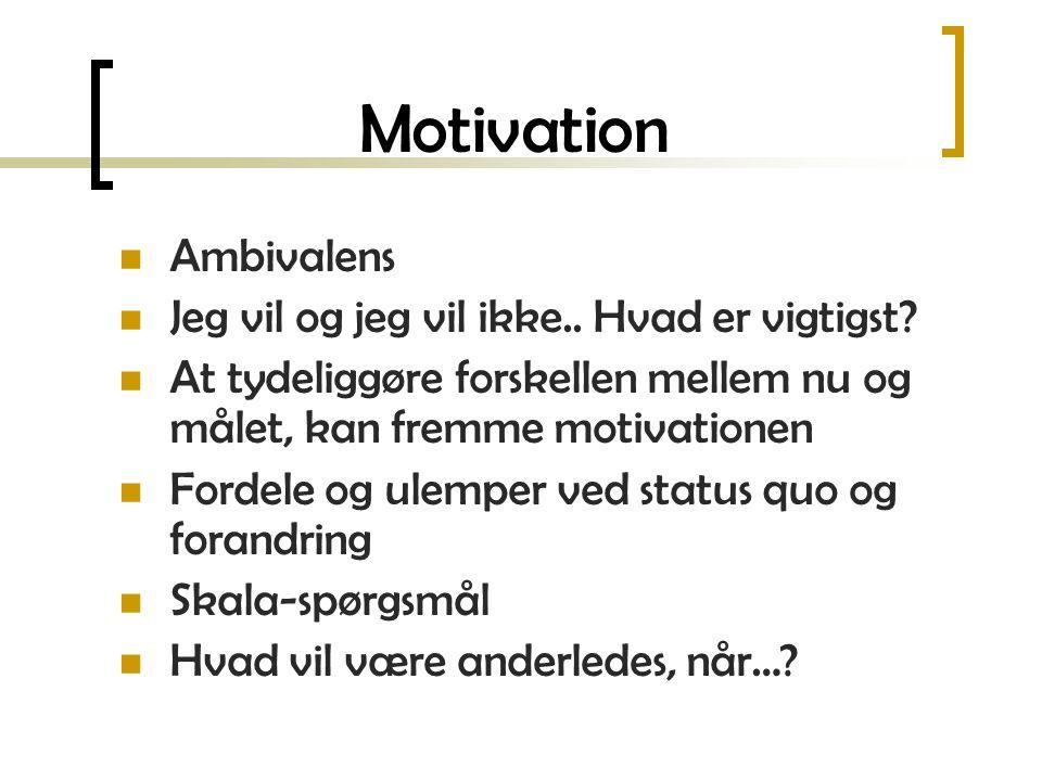 Motivation Ambivalens Jeg vil og jeg vil ikke.. Hvad er vigtigst