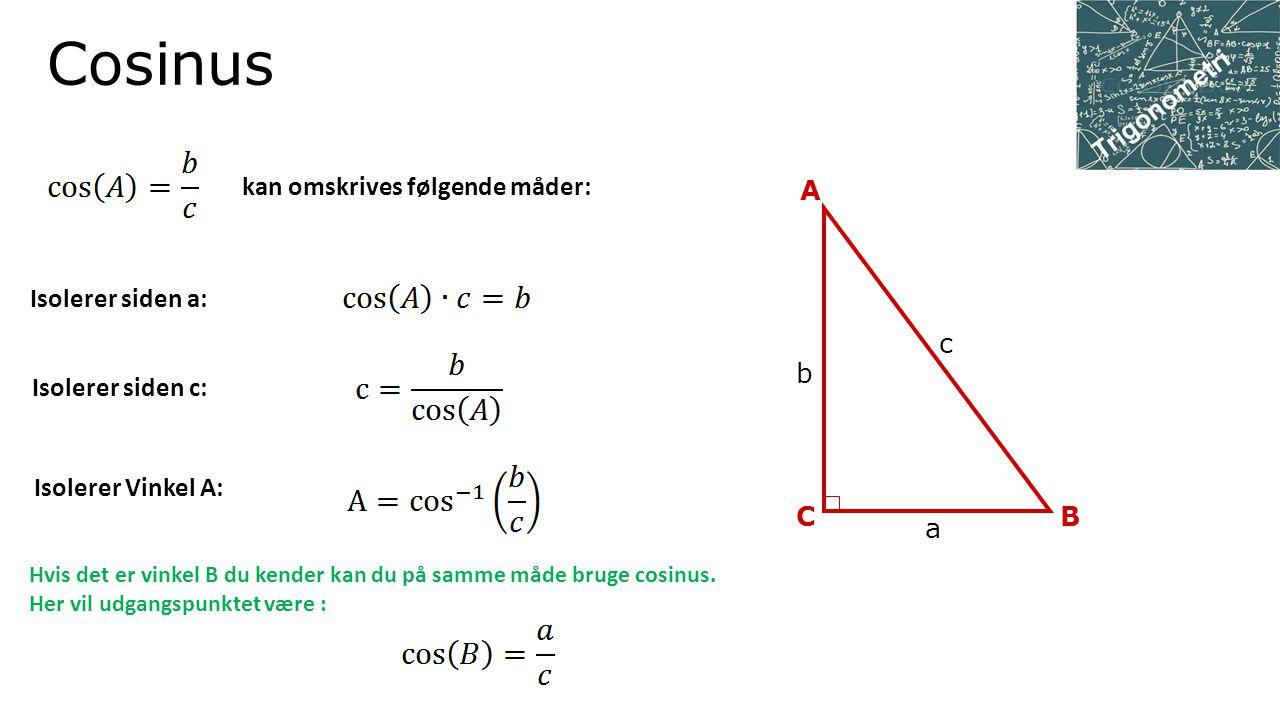Cosinus kan omskrives følgende måder: c C A B b a Isolerer siden a: