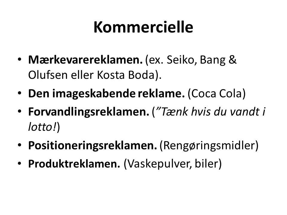 Kommercielle Mærkevarereklamen. (ex. Seiko, Bang & Olufsen eller Kosta Boda). Den imageskabende reklame. (Coca Cola)