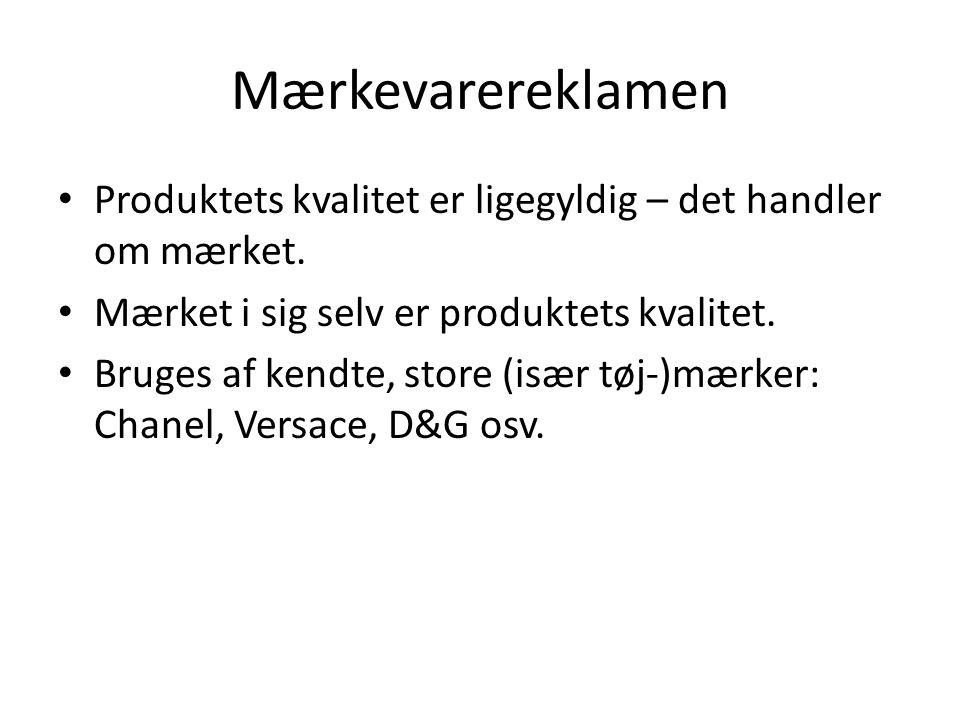 Mærkevarereklamen Produktets kvalitet er ligegyldig – det handler om mærket. Mærket i sig selv er produktets kvalitet.