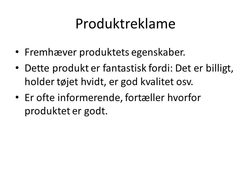 Produktreklame Fremhæver produktets egenskaber.