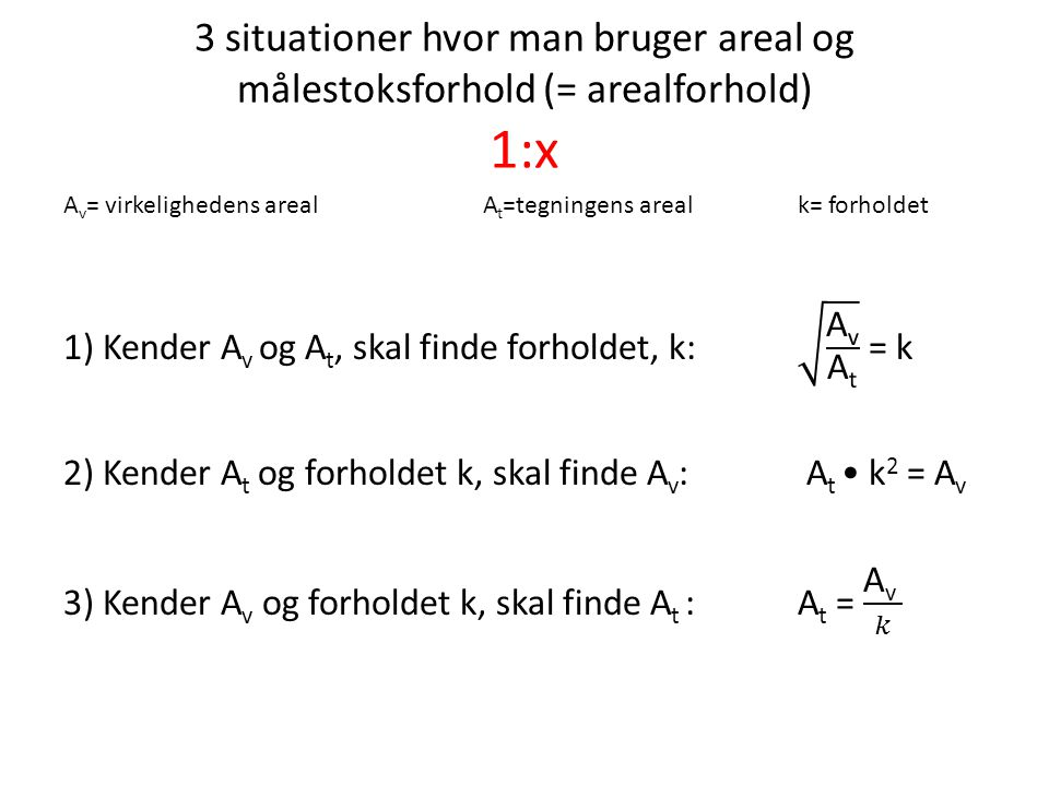 3 situationer hvor man bruger areal og målestoksforhold (= arealforhold) 1:x