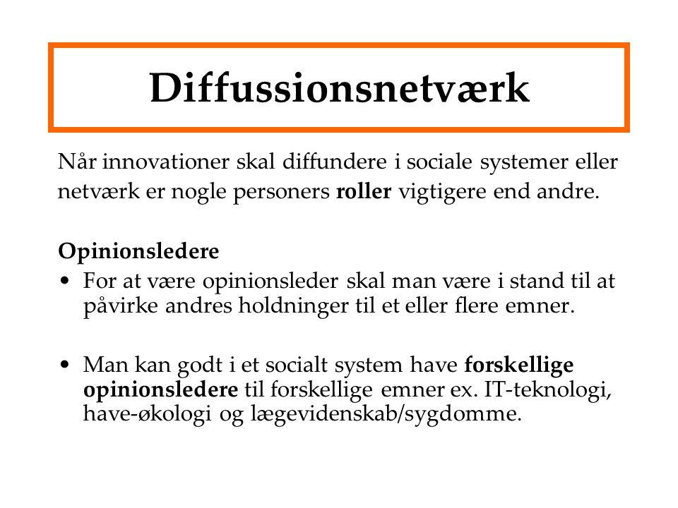 Diffussionsnetværk Når innovationer skal diffundere i sociale systemer eller. netværk er nogle personers roller vigtigere end andre.