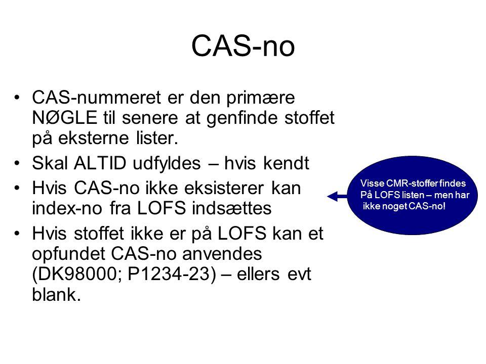 CAS-no CAS-nummeret er den primære NØGLE til senere at genfinde stoffet på eksterne lister. Skal ALTID udfyldes – hvis kendt.