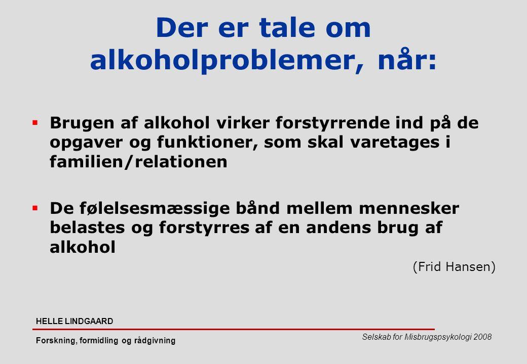 Der er tale om alkoholproblemer, når: