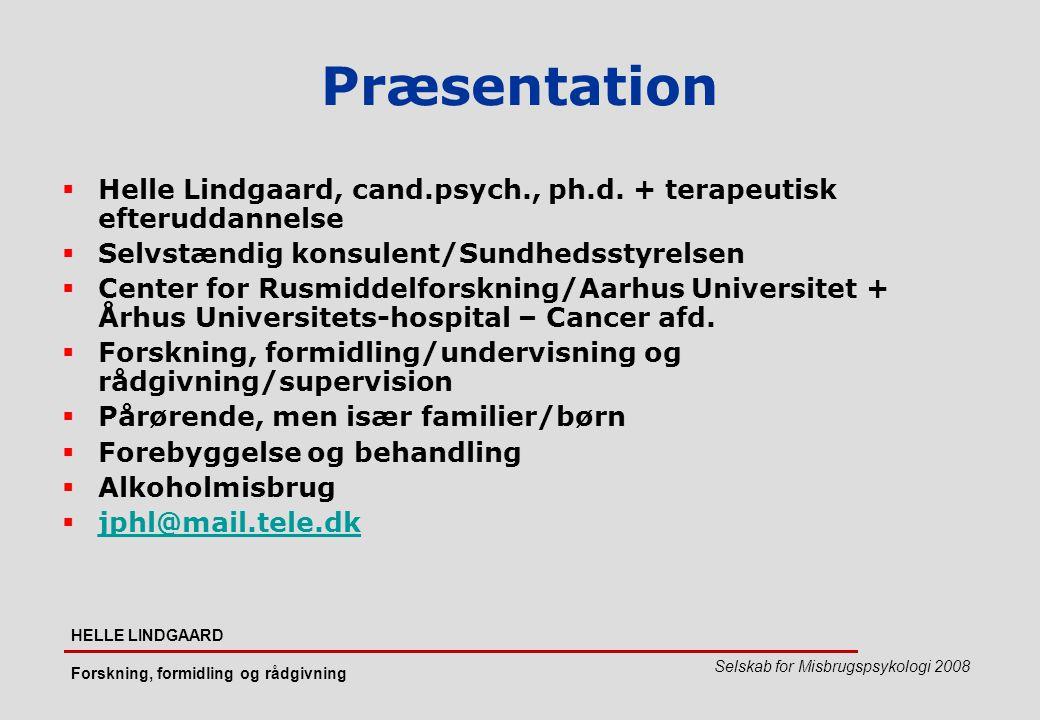 Præsentation Helle Lindgaard, cand.psych., ph.d. + terapeutisk efteruddannelse. Selvstændig konsulent/Sundhedsstyrelsen.