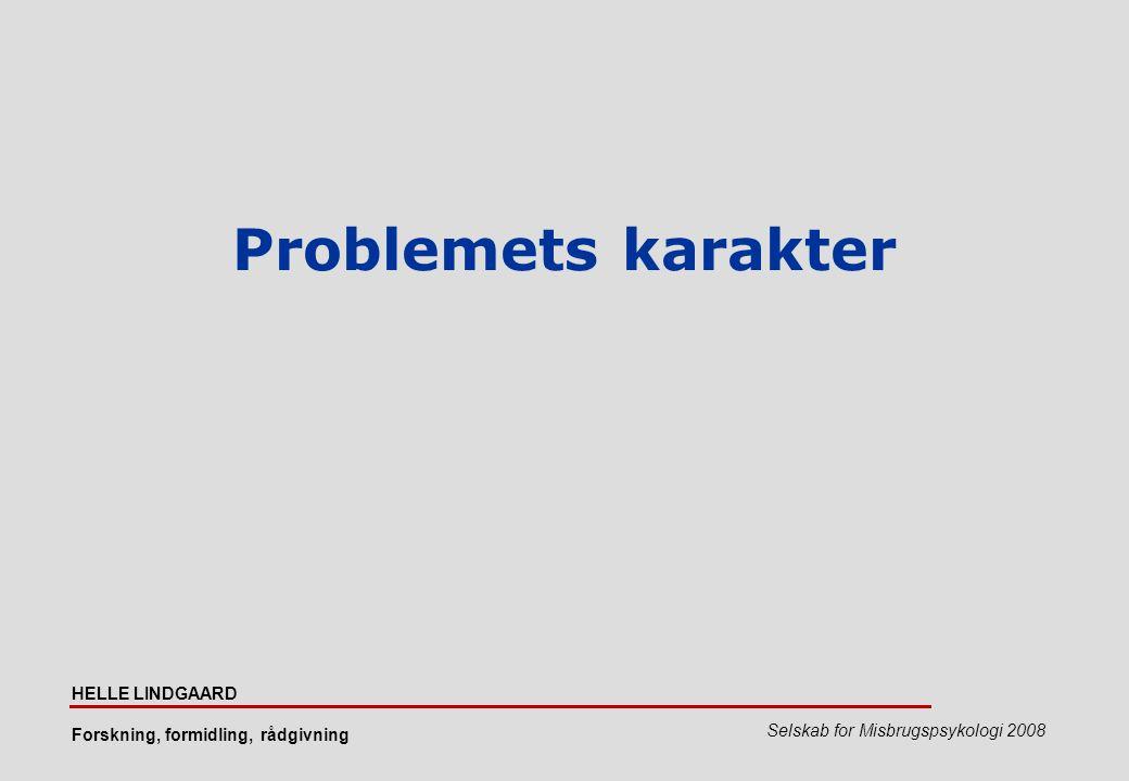 Problemets karakter HELLE LINDGAARD Forskning, formidling, rådgivning