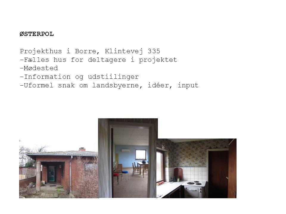 ØSTERPOL Projekthus i Borre, Klintevej 335. -Fælles hus for deltagere i projektet. -Mødested. -Information og udstiilinger.