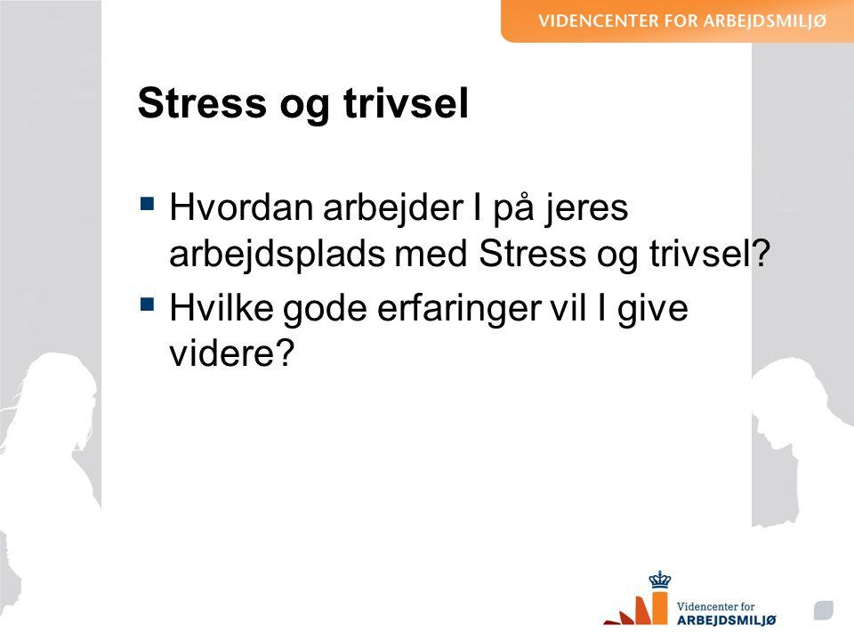 Stress og trivsel Hvordan arbejder I på jeres arbejdsplads med Stress og trivsel.
