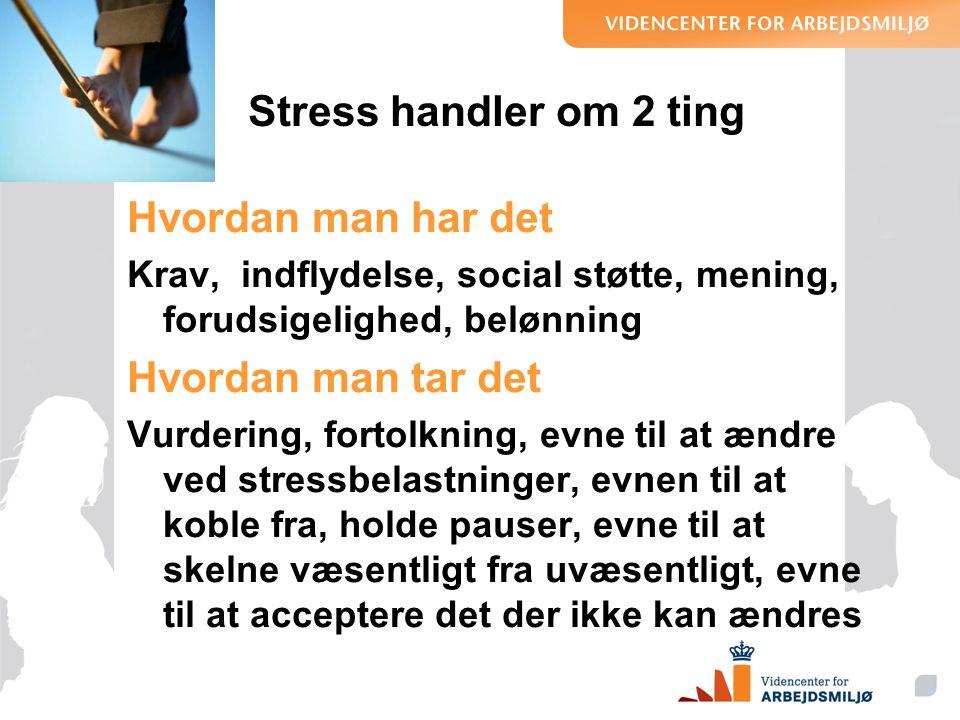 Stress handler om 2 ting Hvordan man har det Hvordan man tar det