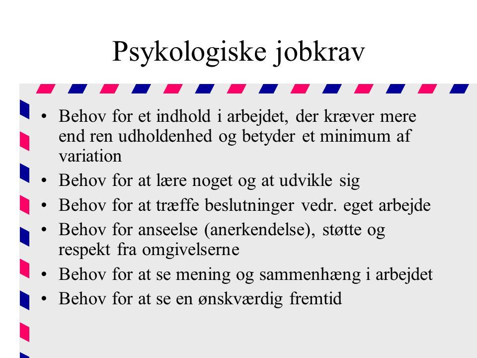 Psykologiske jobkrav Behov for et indhold i arbejdet, der kræver mere end ren udholdenhed og betyder et minimum af variation.