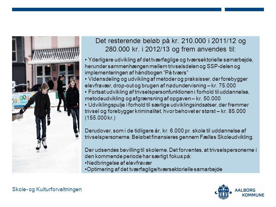 Det resterende beløb på kr. 210. 000 i 2011/12 og 280. 000 kr