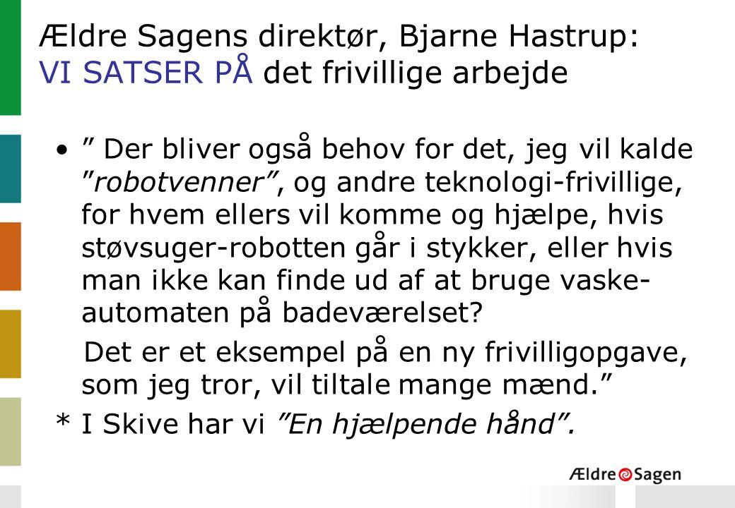 Ældre Sagens direktør, Bjarne Hastrup: VI SATSER PÅ det frivillige arbejde
