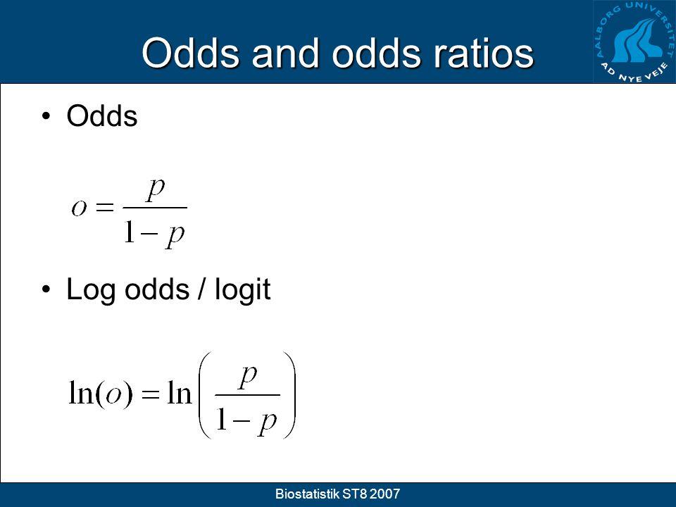 Odds and odds ratios Odds Log odds / logit Biostatistik ST8 2007