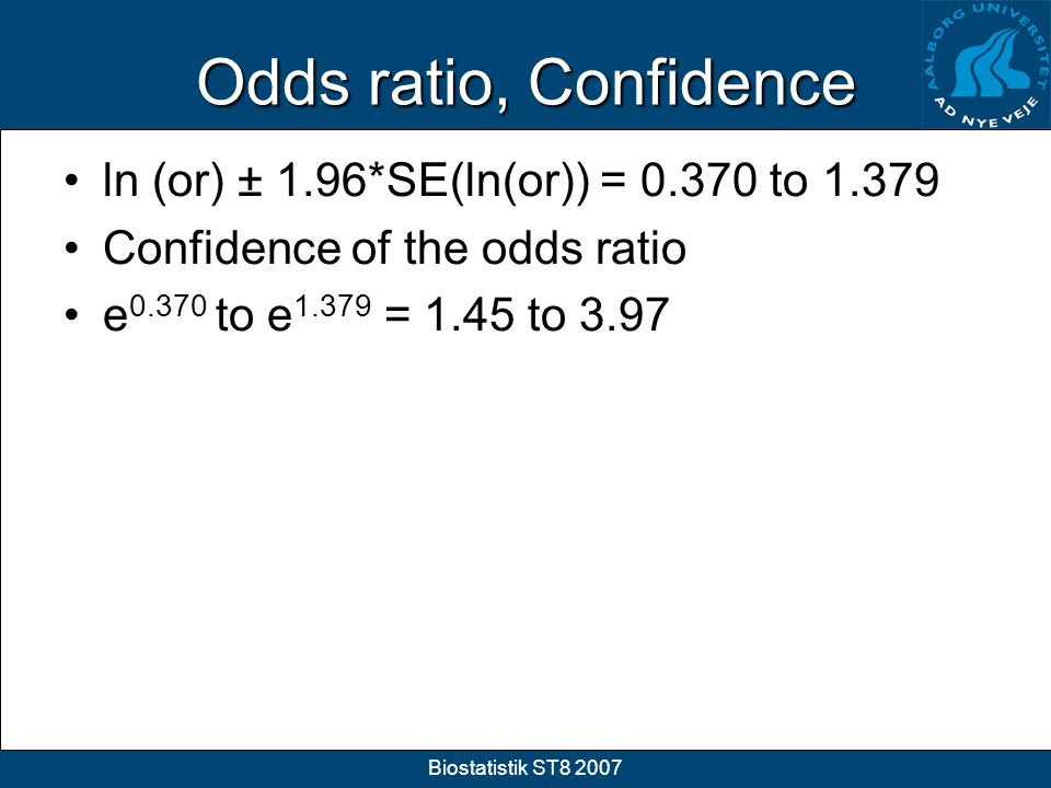 Odds ratio, Confidence ln (or) ± 1.96*SE(ln(or)) = 0.370 to 1.379