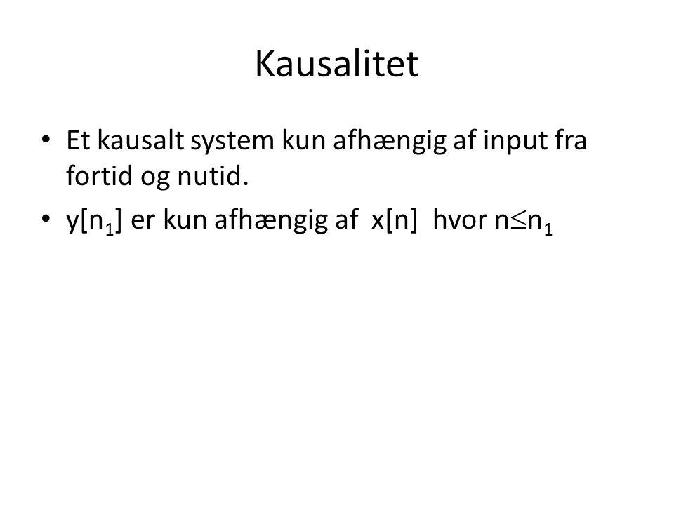Kausalitet Et kausalt system kun afhængig af input fra fortid og nutid.