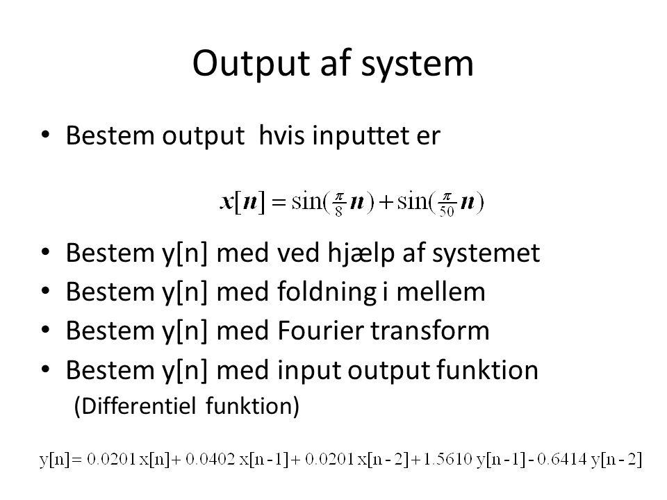 Output af system Bestem output hvis inputtet er