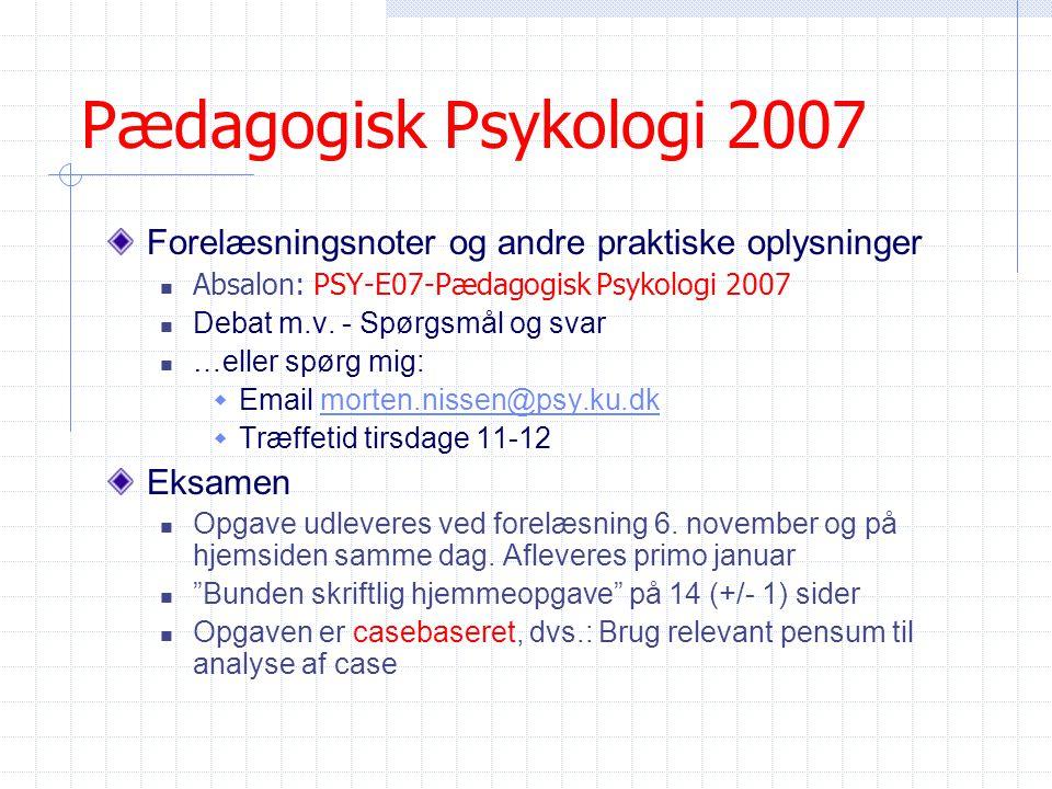 Pædagogisk Psykologi 2007 Forelæsningsnoter og andre praktiske oplysninger. Absalon: PSY-E07-Pædagogisk Psykologi 2007.