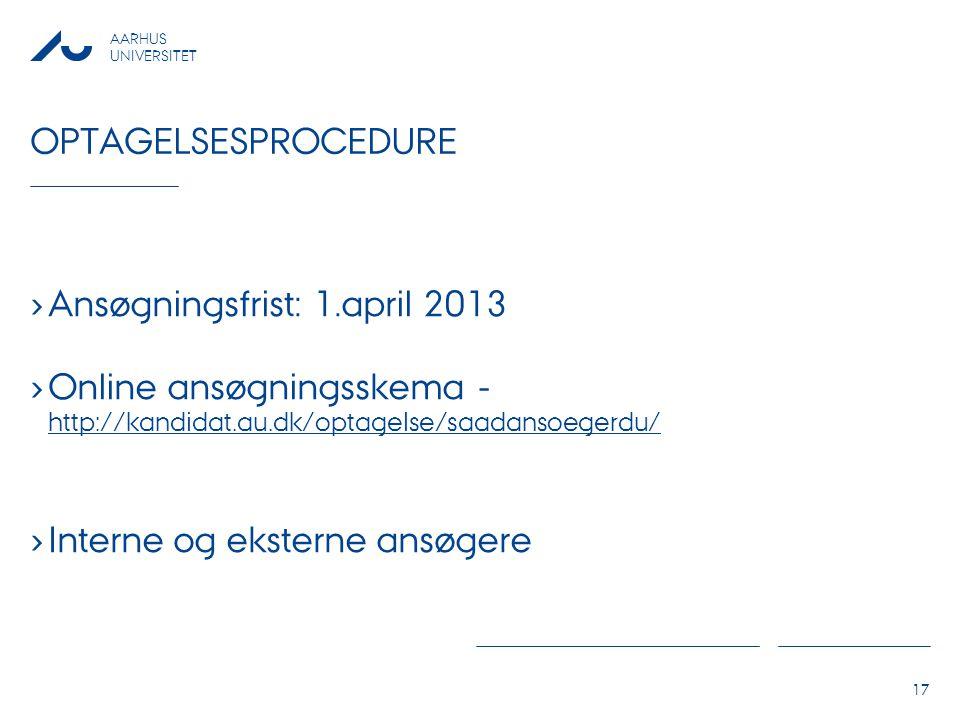 optagelsesprocedure Ansøgningsfrist: 1.april 2013. Online ansøgningsskema -http://kandidat.au.dk/optagelse/saadansoegerdu/