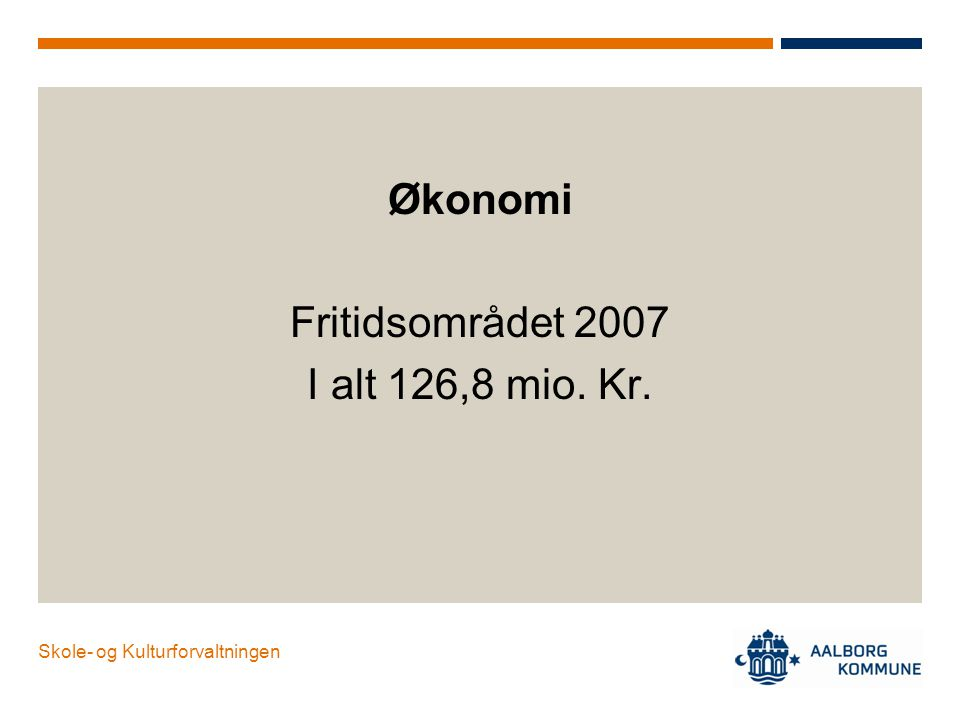 Økonomi Fritidsområdet 2007 I alt 126,8 mio. Kr.