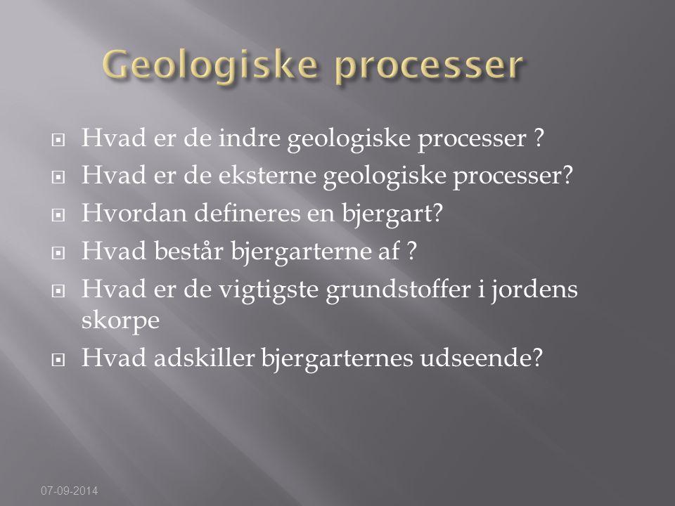 Geologiske processer Hvad er de indre geologiske processer