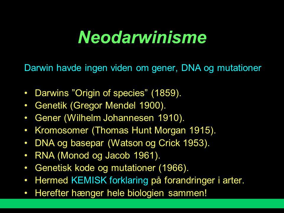 Neodarwinisme Darwin havde ingen viden om gener, DNA og mutationer