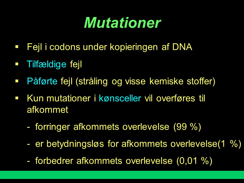 Mutationer Fejl i codons under kopieringen af DNA Tilfældige fejl