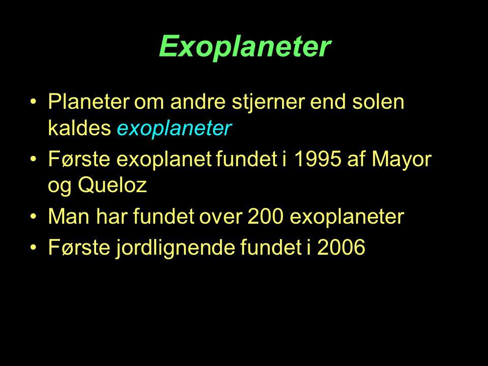Exoplaneter Planeter om andre stjerner end solen kaldes exoplaneter