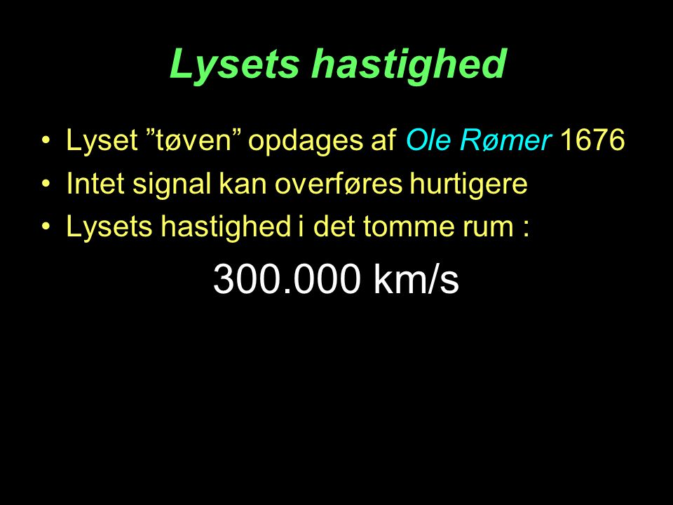 Lysets hastighed 300.000 km/s Lyset tøven opdages af Ole Rømer 1676