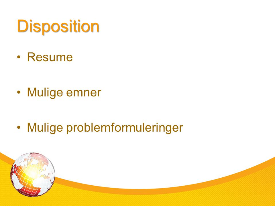 Disposition Resume Mulige emner Mulige problemformuleringer