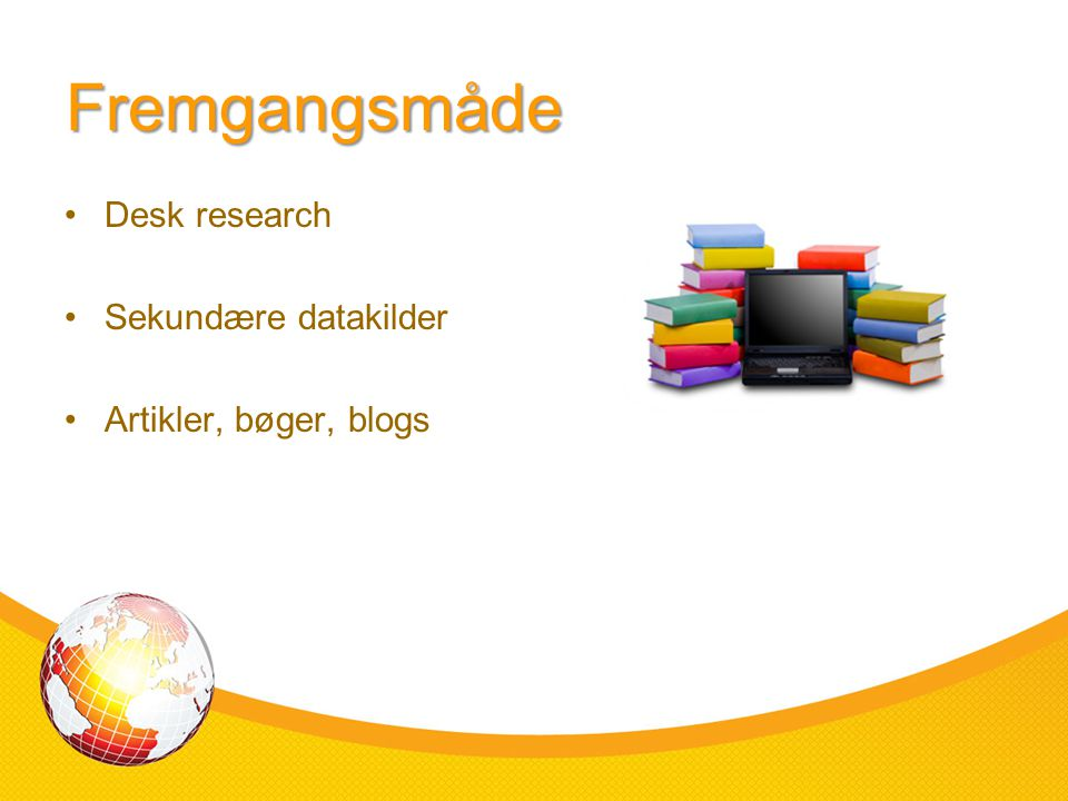 Fremgangsmåde Desk research Sekundære datakilder
