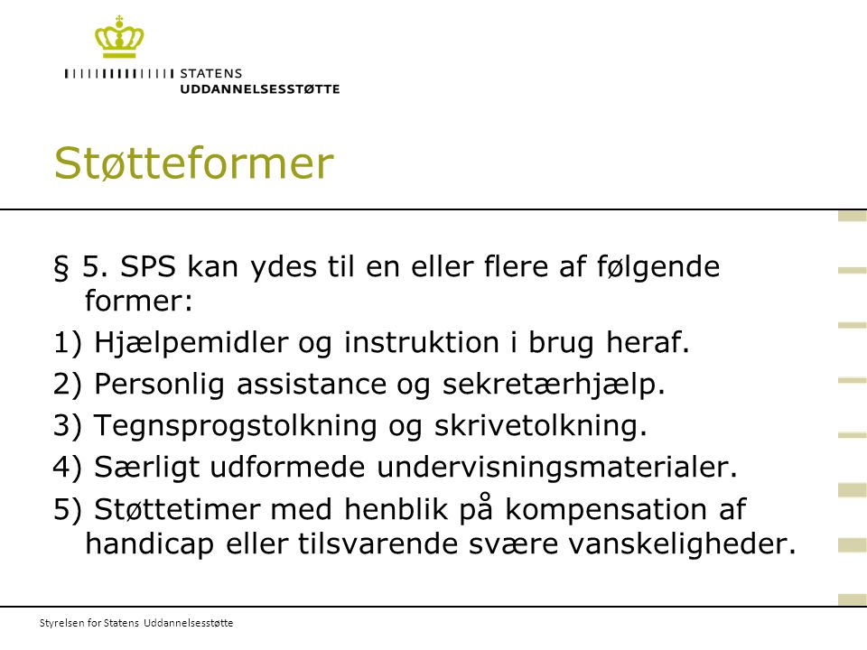 Støtteformer § 5. SPS kan ydes til en eller flere af følgende former:
