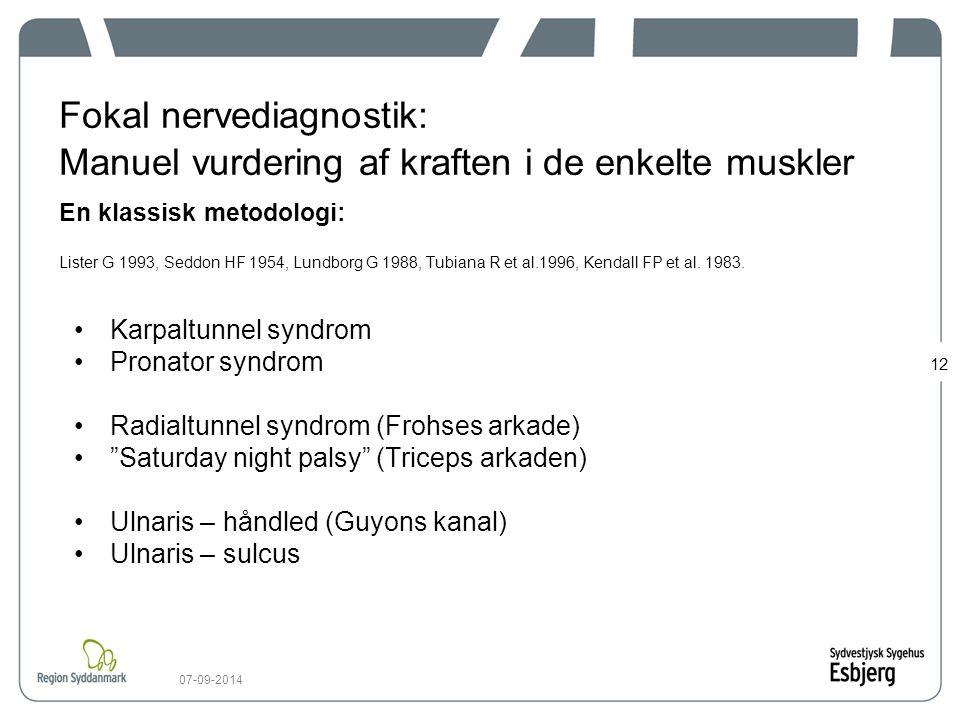 Fokal nervediagnostik: Manuel vurdering af kraften i de enkelte muskler En klassisk metodologi: Lister G 1993, Seddon HF 1954, Lundborg G 1988, Tubiana R et al.1996, Kendall FP et al. 1983.