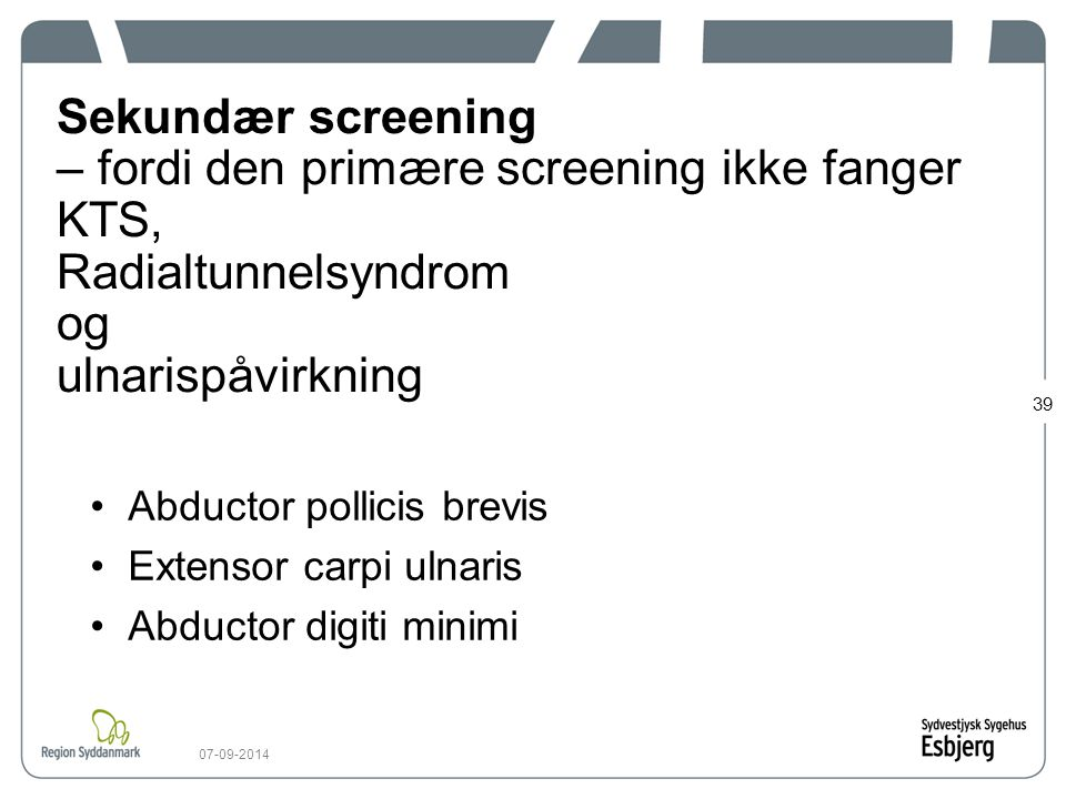 Sekundær screening – fordi den primære screening ikke fanger KTS, Radialtunnelsyndrom og ulnarispåvirkning