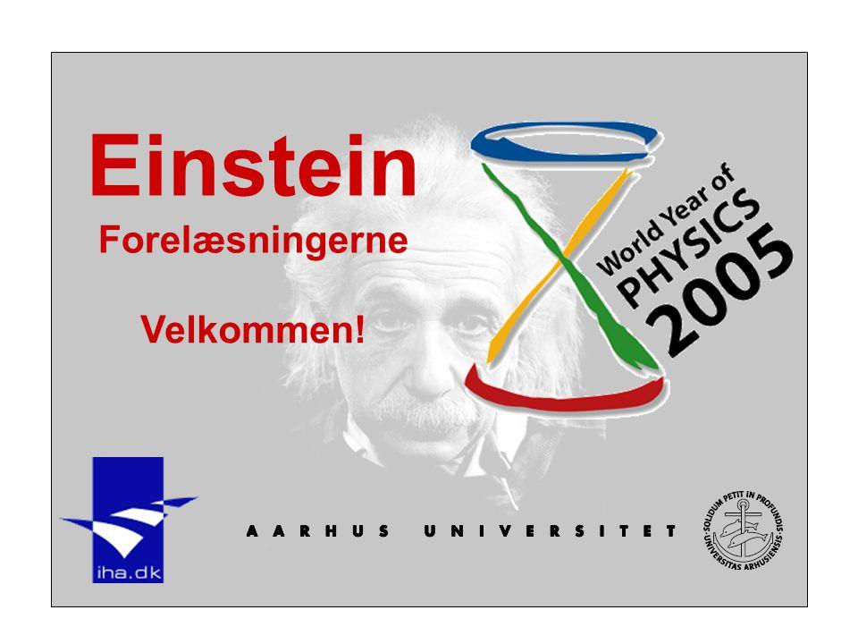 Einstein Forelæsningerne Velkommen!