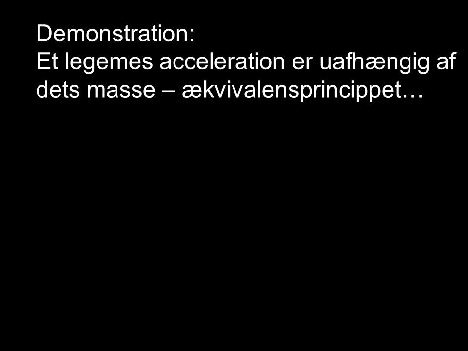 Demonstration: Et legemes acceleration er uafhængig af dets masse – ækvivalensprincippet…