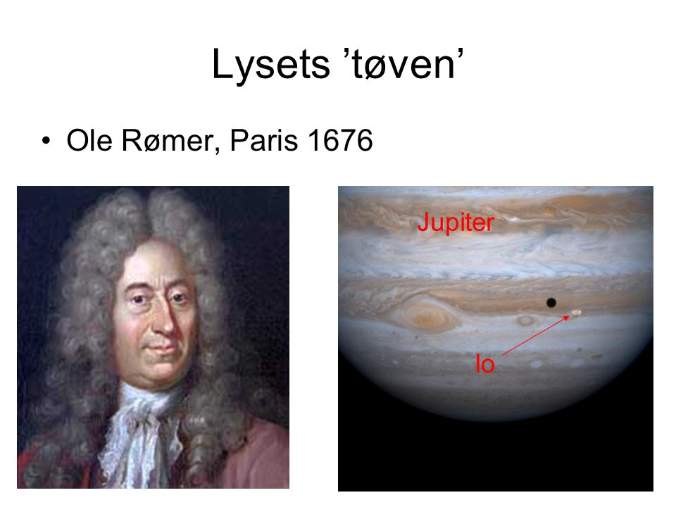Lysets 'tøven' Ole Rømer, Paris 1676 Jupiter Io