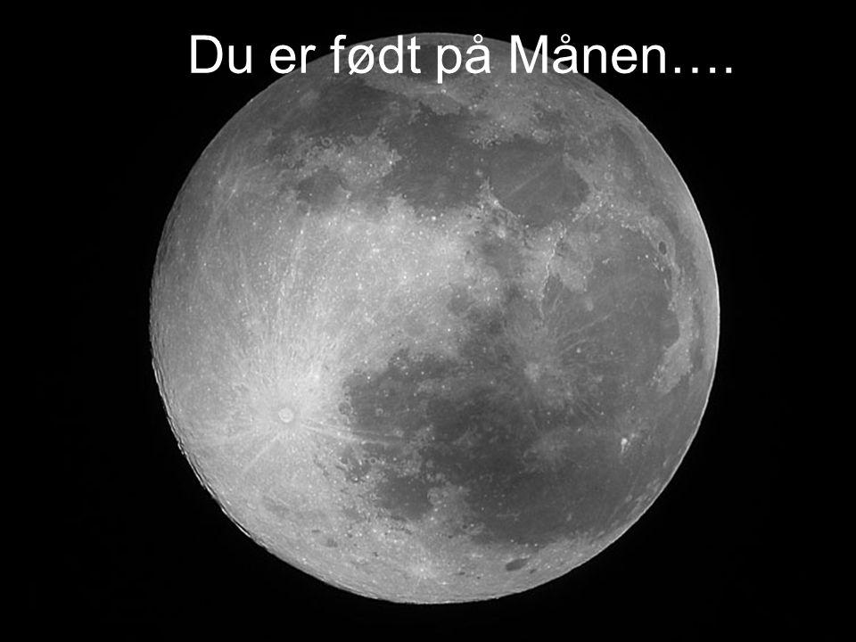 Du er født på Månen….