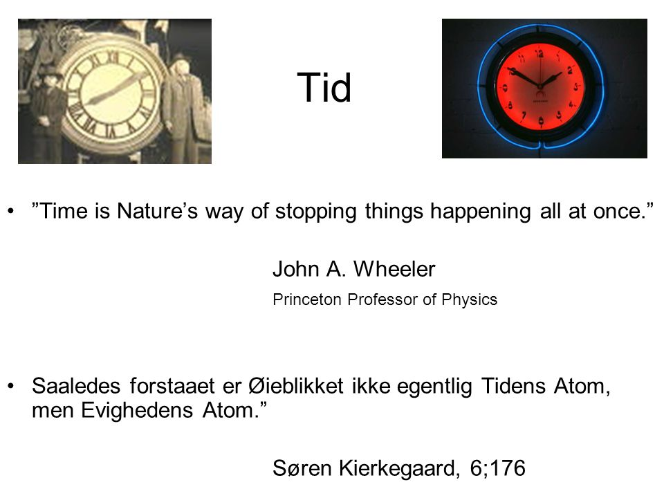 Tid Time is Nature's way of stopping things happening all at once.