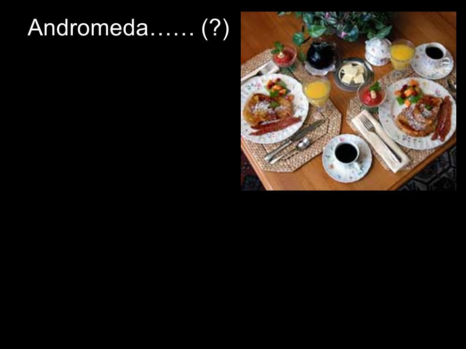 Andromeda…… ( )